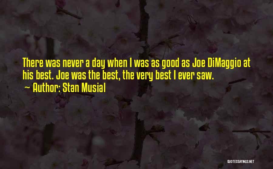 The Best Day Ever Quotes By Stan Musial