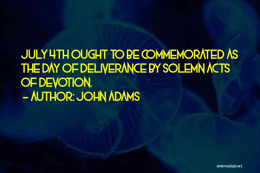 The Best Independence Day Quotes By John Adams