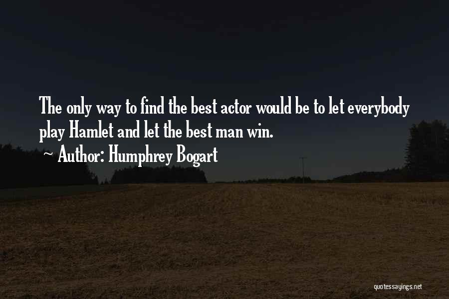 The Best Man Win Quotes By Humphrey Bogart