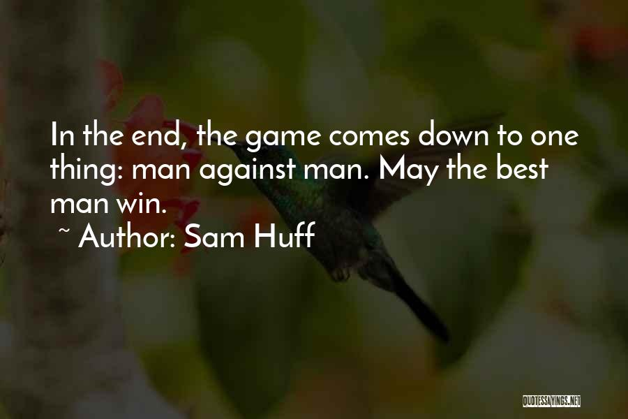 The Best Man Win Quotes By Sam Huff
