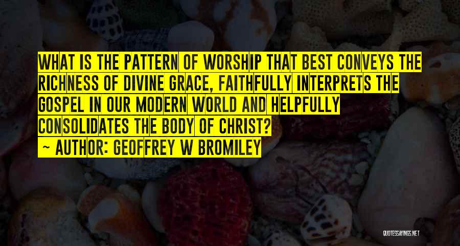 The Best Modern Quotes By Geoffrey W Bromiley