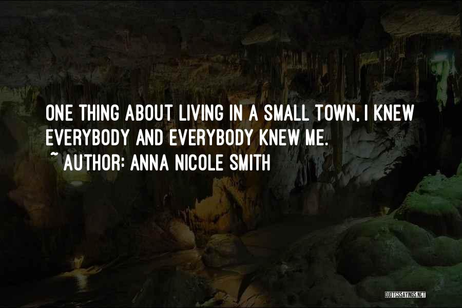 The Best Thing About Living In A Small Town Quotes By Anna Nicole Smith