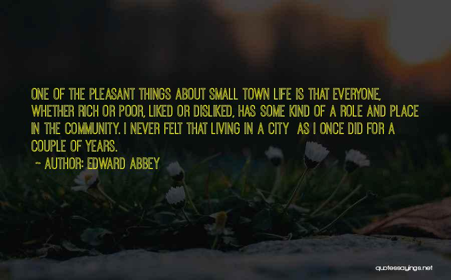 The Best Thing About Living In A Small Town Quotes By Edward Abbey