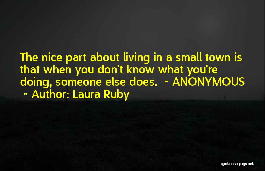 The Best Thing About Living In A Small Town Quotes By Laura Ruby