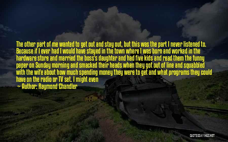 The Best Thing About Living In A Small Town Quotes By Raymond Chandler