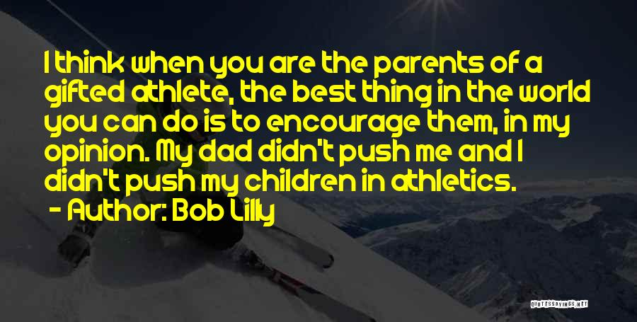 The Best Thing Is You Quotes By Bob Lilly