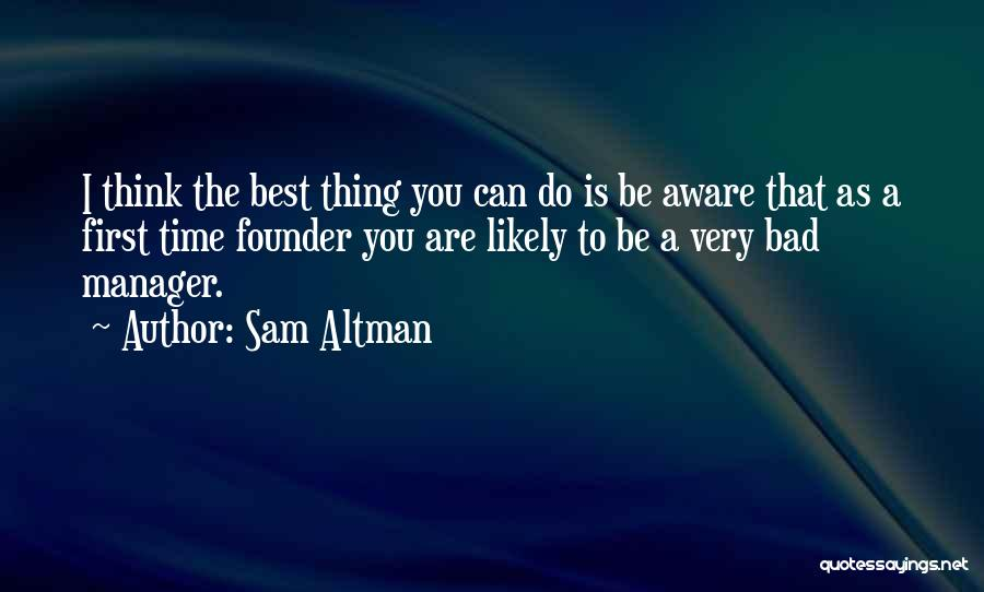 The Best Thing Is You Quotes By Sam Altman