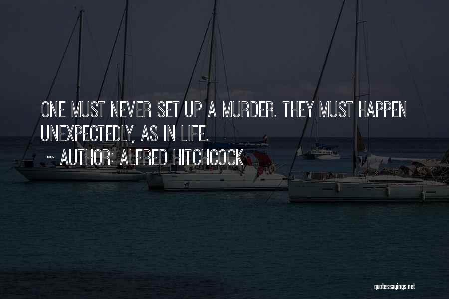 The Best Things Happen Unexpectedly Quotes By Alfred Hitchcock
