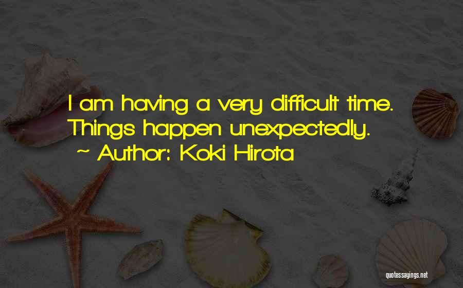 The Best Things Happen Unexpectedly Quotes By Koki Hirota