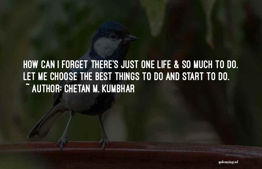 The Best Things Life Quotes By Chetan M. Kumbhar