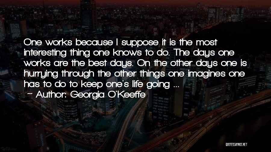 The Best Things Life Quotes By Georgia O'Keeffe