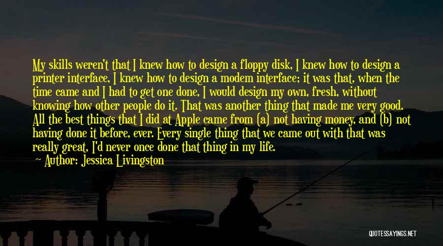 The Best Things Life Quotes By Jessica Livingston