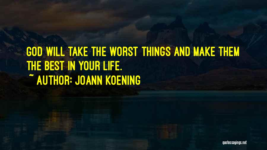 The Best Things Life Quotes By JoAnn Koening