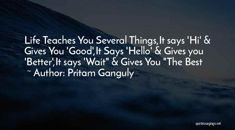 The Best Things Life Quotes By Pritam Ganguly