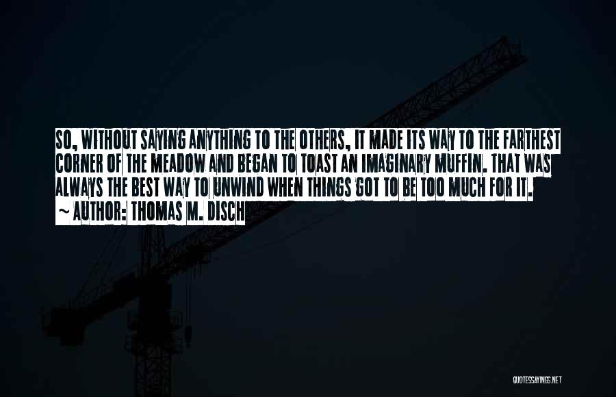 The Best Things Life Quotes By Thomas M. Disch
