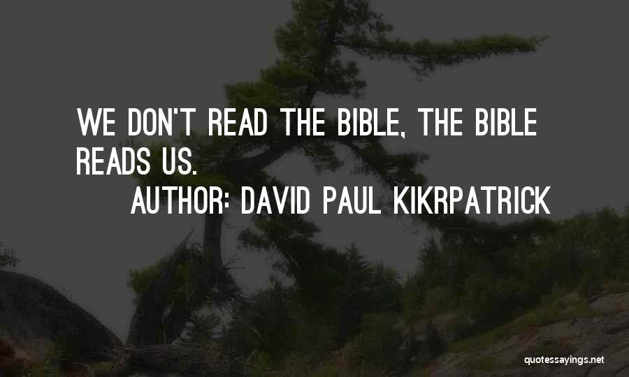 The Bible Jesus Read Quotes By David Paul Kikrpatrick