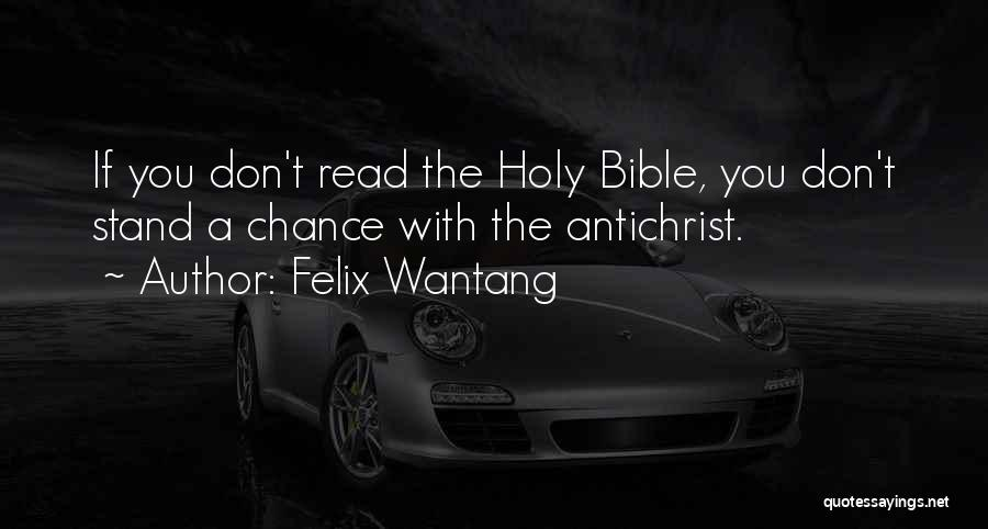 The Bible Jesus Read Quotes By Felix Wantang
