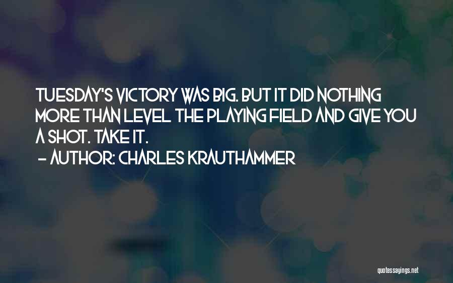 The Big Field Quotes By Charles Krauthammer