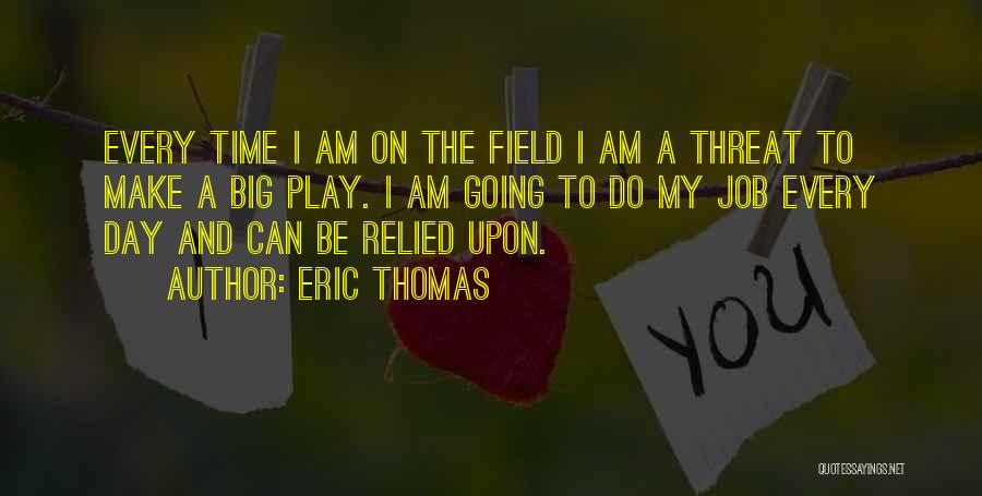 The Big Field Quotes By Eric Thomas
