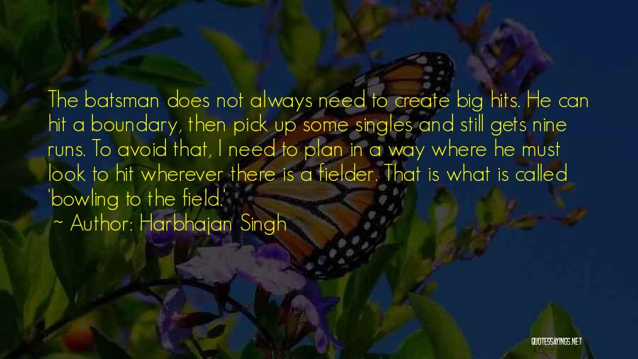 The Big Field Quotes By Harbhajan Singh