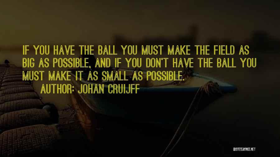 The Big Field Quotes By Johan Cruijff