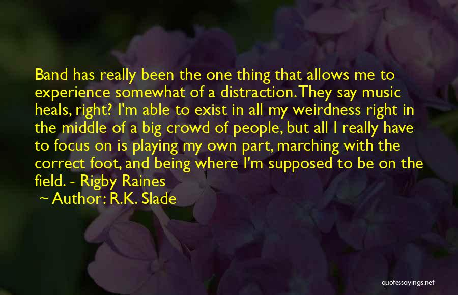 The Big Field Quotes By R.K. Slade