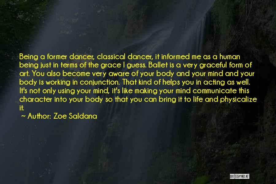The Body Being Art Quotes By Zoe Saldana
