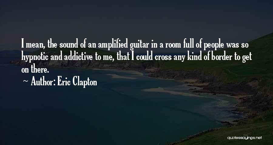 The Border Quotes By Eric Clapton