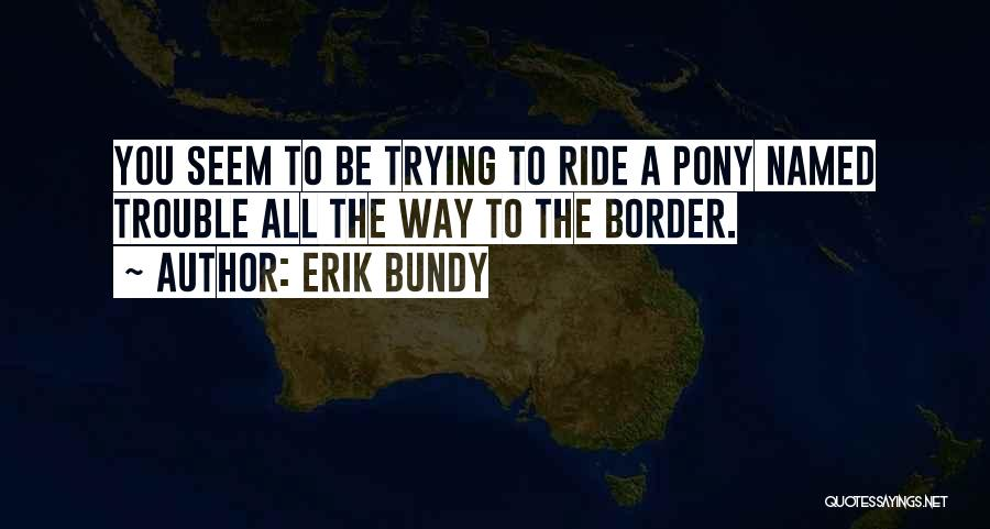 The Border Quotes By Erik Bundy