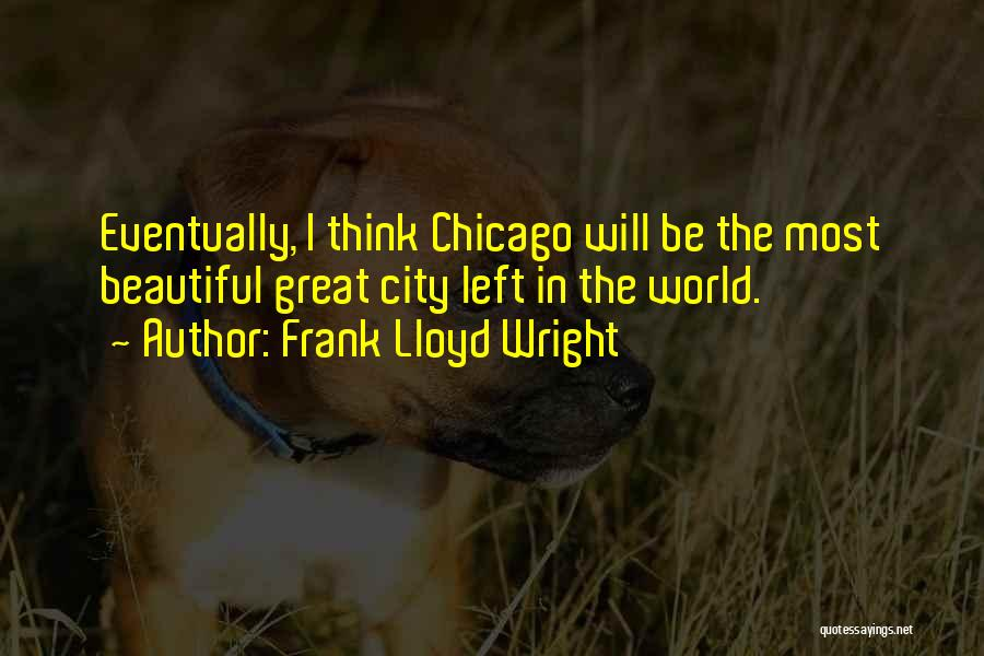 The City Chicago Quotes By Frank Lloyd Wright