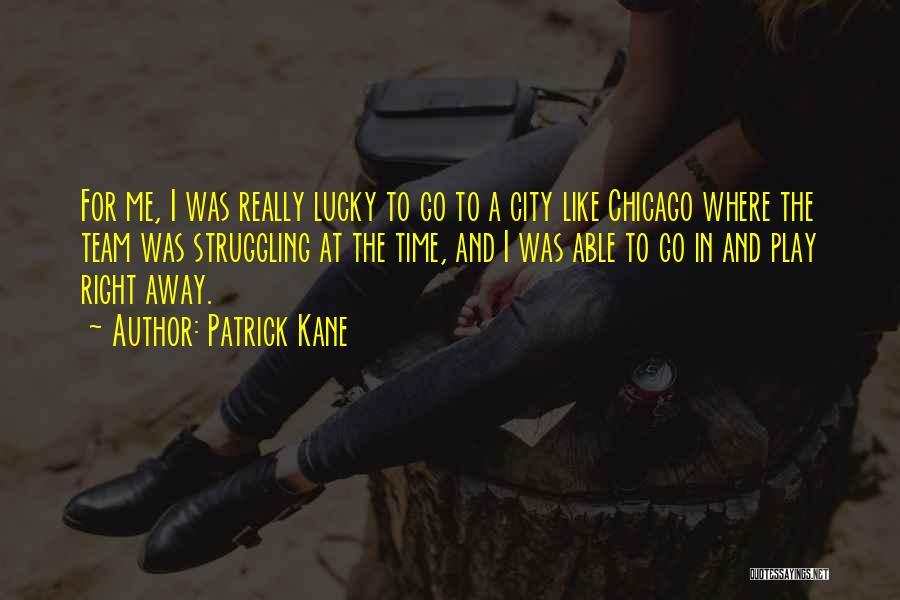 The City Chicago Quotes By Patrick Kane