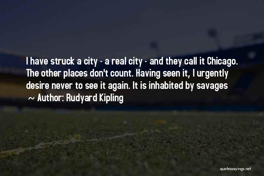 The City Chicago Quotes By Rudyard Kipling