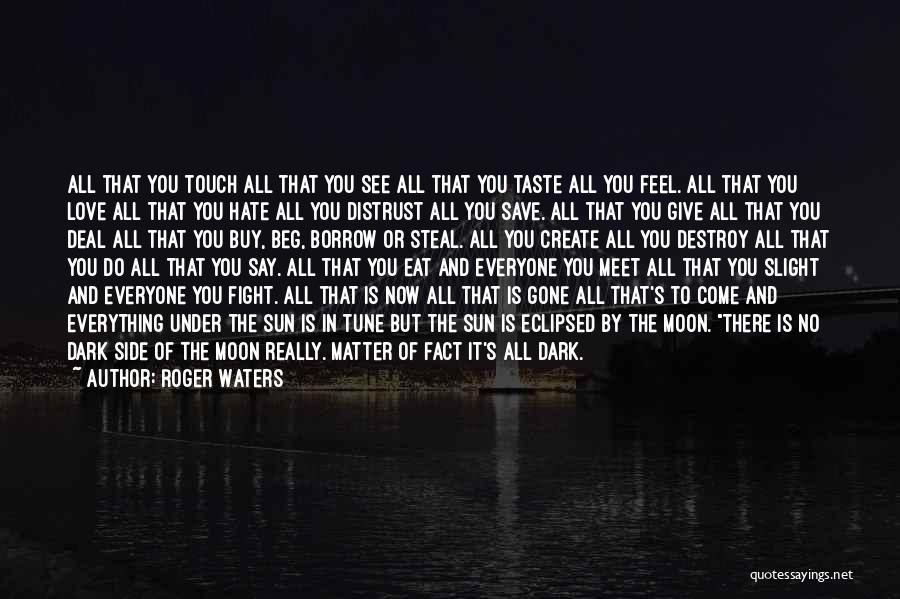 The Dark Side Of Love Quotes By Roger Waters