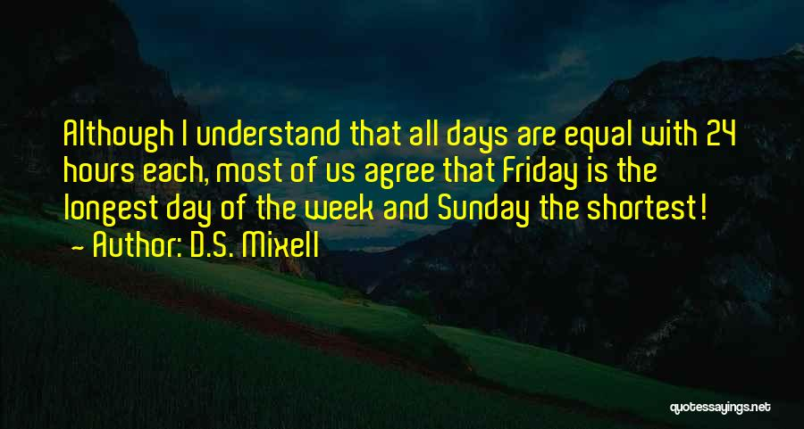 The Day Friday Quotes By D.S. Mixell