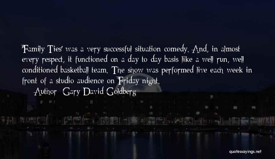The Day Friday Quotes By Gary David Goldberg