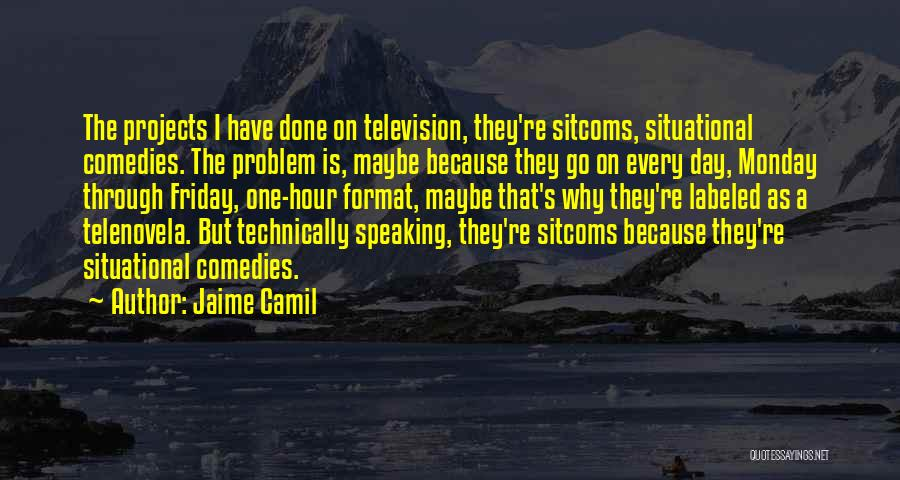 The Day Friday Quotes By Jaime Camil