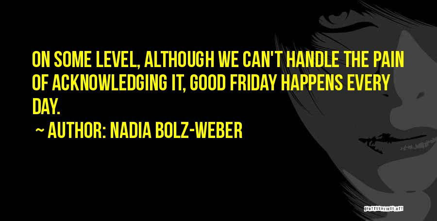 The Day Friday Quotes By Nadia Bolz-Weber
