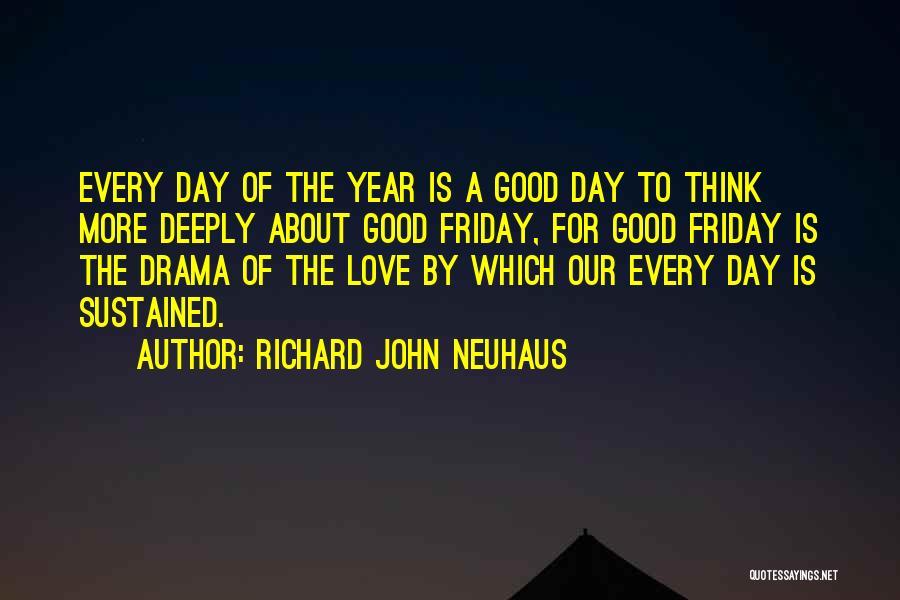 The Day Friday Quotes By Richard John Neuhaus