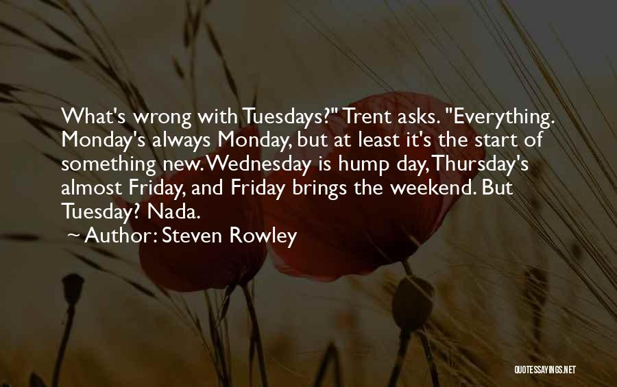 The Day Friday Quotes By Steven Rowley
