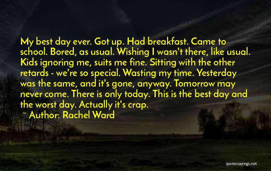 The Day You Came Into My Life Quotes By Rachel Ward