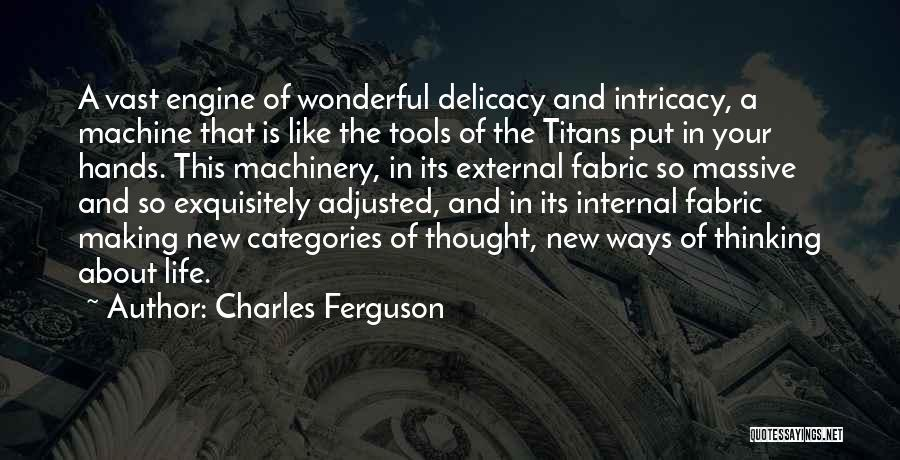 The Delicacy Of Life Quotes By Charles Ferguson