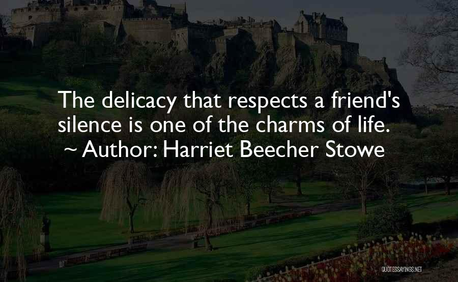 The Delicacy Of Life Quotes By Harriet Beecher Stowe