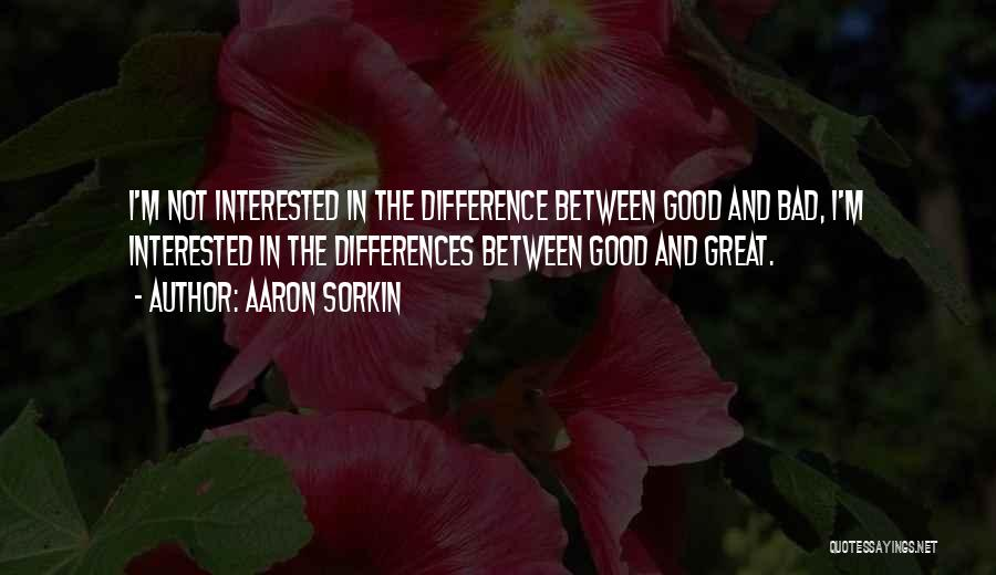 The Difference Between Good And Great Quotes By Aaron Sorkin