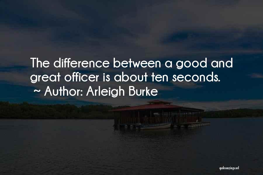 The Difference Between Good And Great Quotes By Arleigh Burke