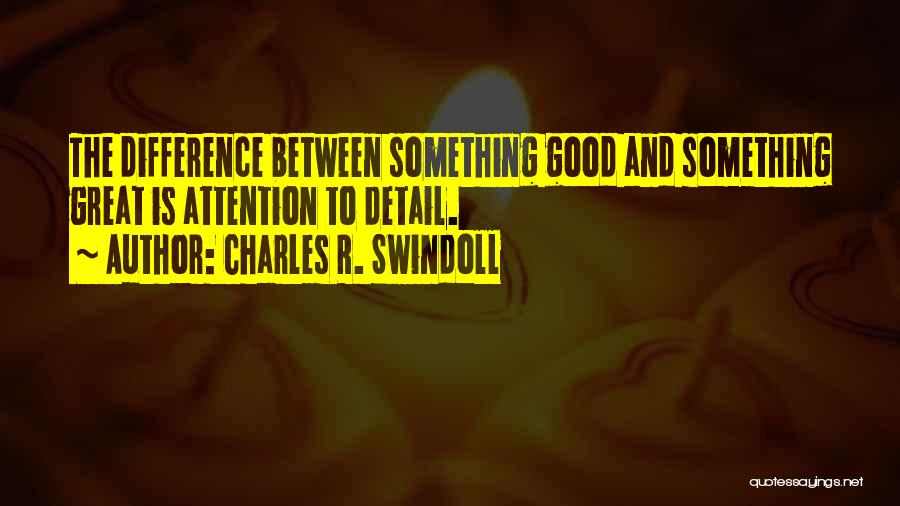 The Difference Between Good And Great Quotes By Charles R. Swindoll