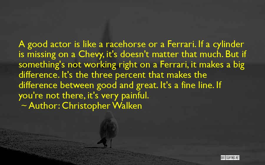 The Difference Between Good And Great Quotes By Christopher Walken