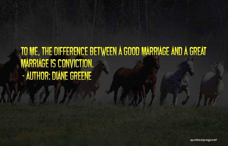 The Difference Between Good And Great Quotes By Diane Greene