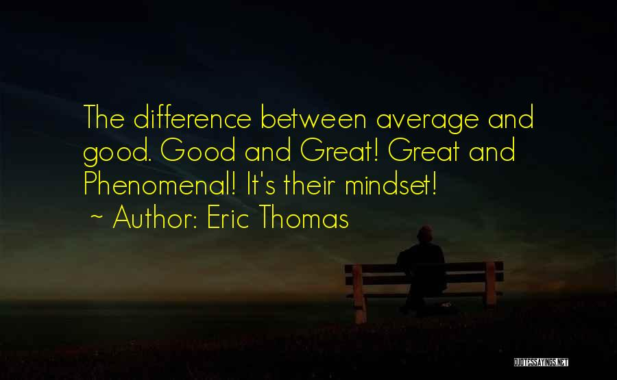 The Difference Between Good And Great Quotes By Eric Thomas