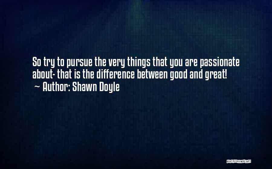 The Difference Between Good And Great Quotes By Shawn Doyle
