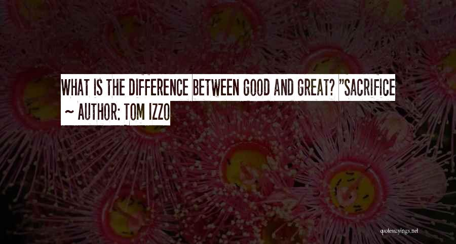 The Difference Between Good And Great Quotes By Tom Izzo